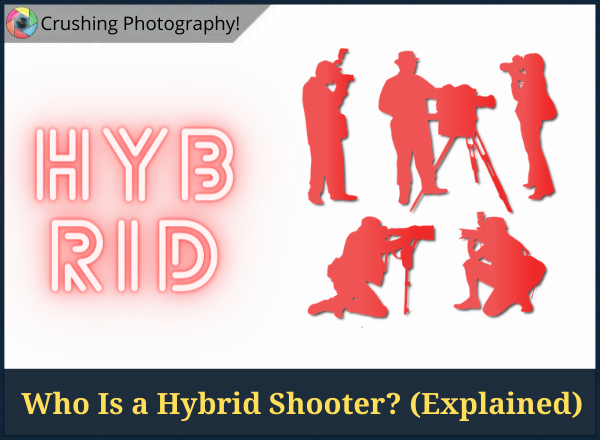 What Is Hybrid Photography? (And Hybrid Shooter Meaning)